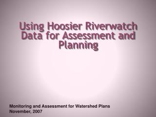 Using Hoosier Riverwatch Data for Assessment and Planning