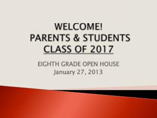 WELCOME! PARENTS & STUDENTS CLASS OF 2017