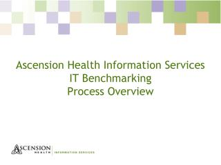 Ascension Health Information Services IT Benchmarking Process Overview