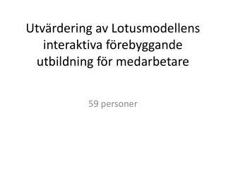 Utvärdering av Lotusmodellens interaktiva förebyggande utbildning för medarbetare