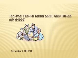 Taklimat Projek Tahun Akhir Multimedia (SMM4999)