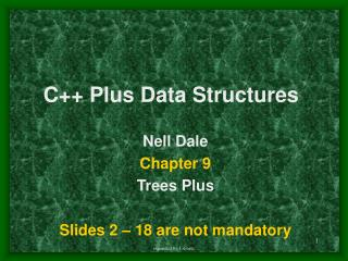 Nell Dale Chapter 9 Trees Plus Slides 2 – 18 are not mandatory