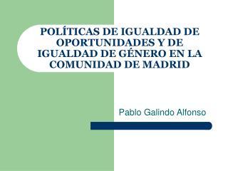 POLÍTICAS DE IGUALDAD DE OPORTUNIDADES Y DE IGUALDAD DE GÉNERO EN LA COMUNIDAD DE MADRID