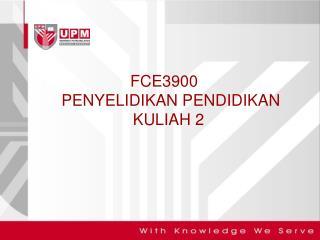 FCE3900    PENYELIDIKAN PENDIDIKAN KULIAH 2