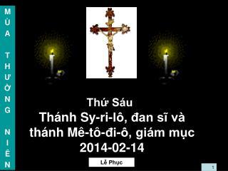Thứ Sáu Thánh Sy-ri-lô, đan sĩ và thánh Mê-tô-đi-ô, giám mục 2014-02-14