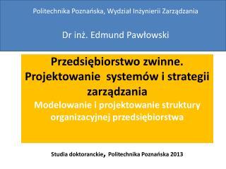 Politechnika Poznańska, Wydział Inżynierii Zarządzania Dr inż. Edmund Pawłowski