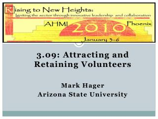 3.09:  Attracting and Retaining Volunteers Mark Hager Arizona State University