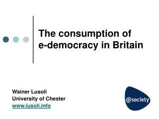 The consumption of  e-democracy in Britain