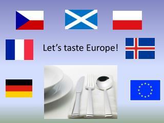 Let 's  taste Europe!