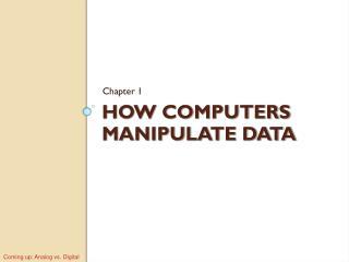 HOW COMPUTERS MANIPULATE DATA