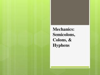 Mechanics: Semicolons, Colons, & Hyphens