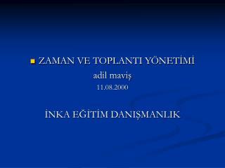 ZAMAN VE TOPLANTI YÖNETİMİ adil maviş 11.08.2000 İNKA EĞİTİM DANIŞMANLIK