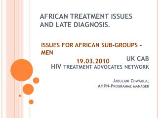 AFRICAN TREATMENT ISSUES AND LATE DIAGNOSIS .