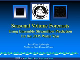 Seasonal Volume Forecasts Using Ensemble Streamflow Prediction for the 2005 Water Year