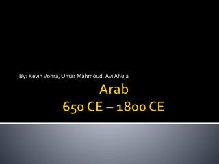 Arab 650 CE – 1800 CE