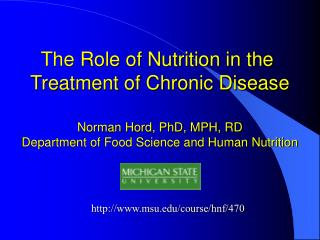 The Role of Nutrition in the  Treatment of Chronic Disease   Norman Hord, PhD, MPH, RD Department of Food Science and Hu