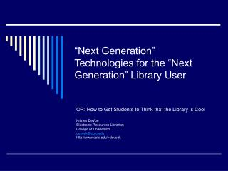 """Next Generation"" Technologies for the ""Next Generation"" Library User"