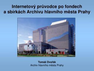 Internetový pr ů vodce po fondech a sbírkách Archivu hlavního m ě sta Prahy