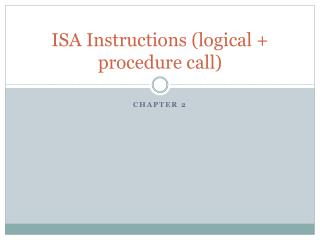ISA Instructions (logical + procedure call)