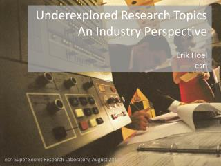 Underexplored Research Topics An Industry Perspective  Erik Hoel esri