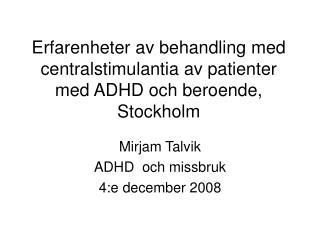 Erfarenheter av behandling med centralstimulantia av patienter med ADHD och beroende, Stockholm