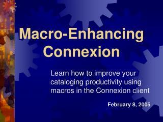 Macro-Enhancing  Connexion