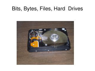 Bits, Bytes, Files, Hard  Drives