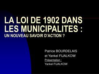 LA LOI DE 1902 DANS LES MUNICIPALITES :  UN NOUVEAU SAVOIR D ACTION