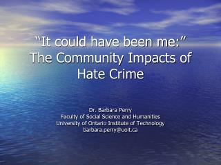 """It could have been me:""  The Community Impacts of Hate Crime"