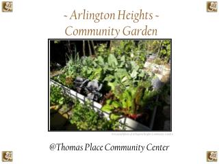 ~ Arlington Heights ~ Community Garden
