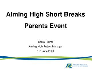 Aiming High Short Breaks  Parents Event Becky Powell  Aiming High Project Manager
