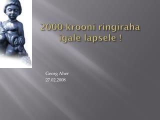 2000-krooni ringiraha igale lapsele !