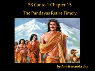 SB Canto 1 Chapter 15  The Pandavas Retire Timely