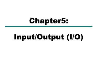 Input/Output (I/O)