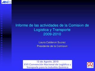 Informe de las actividades de la Comisi ó n de Log í stica y  Transporte 2009- 20 10