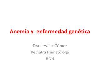 Anemia y  enfermedad genética