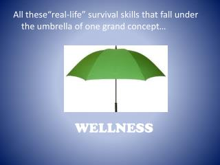"All  these""real -life "" survival skills that fall under the umbrella of one grand concept…"