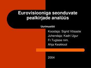 Eurovisiooniga seonduvate pealkirjade analüüs  Uurimustöö