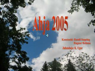 Ahja 2005
