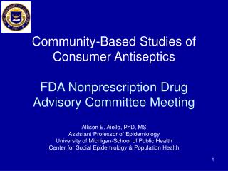Community-Based Studies of Consumer Antiseptics  FDA Nonprescription Drug Advisory Committee Meeting