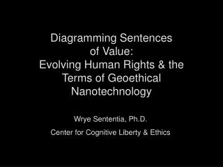 Wrye Sententia, Ph.D. Center for Cognitive Liberty & Ethics
