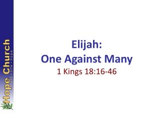 Elijah: One Against Many 1 Kings 18:16-46