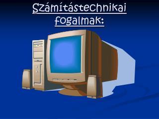Számítástechnikai fogalmak :
