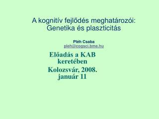 A kognitív fejlődés meghatározói: Genetika és plaszticitás Pl éh Csaba  pleh@ cogsci.bme.hu