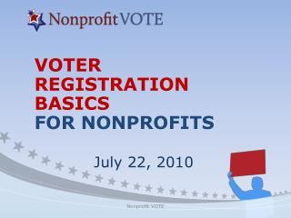 VOTER  REGISTRATION  BASICS FOR NONPROFITS      July 22, 2010