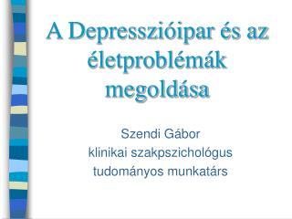 A Depresszi�ipar �s az �letprobl�m�k megold�sa