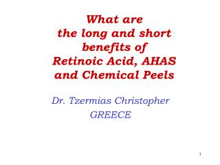 What are  the long and short  benefits of  Retinoic Acid, AHAS  and Chemical Peels