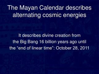 The Mayan Calendar describes alternating cosmic energies
