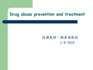 Drug abuse prevention and treatment