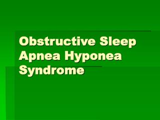 Obstructive Sleep Apnea Hyponea Syndrome